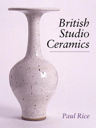 British Studio Ceramics by Paul Rice