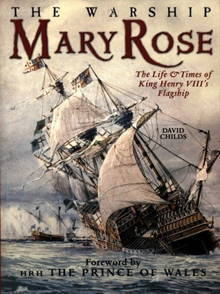 The Warship Mary Rose: The Life & Times of King Henry VIII's Flagship
