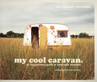 My Cool Caravan: An Inspirational Guide to Retro-Style Caravans