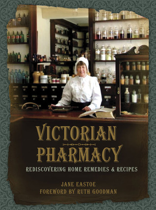 Victorian Pharmacy: Rediscovering Home Remedies and Recipes