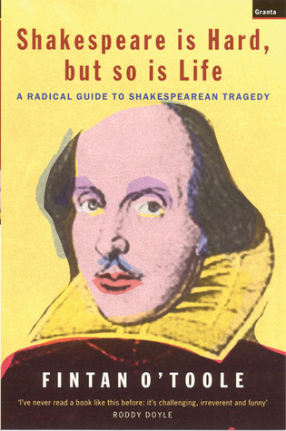 Shakespeare is Hard, But So is Life by Fintan O'Toole