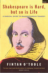 Shakespeare is Hard, But So is Life: A Radical Guide to Shakespearian Tragedy