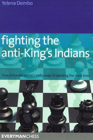 Fighting the Anti-King's Indians: How to Handle White's tricky ways of avoiding the main lines por Yelena Dembo