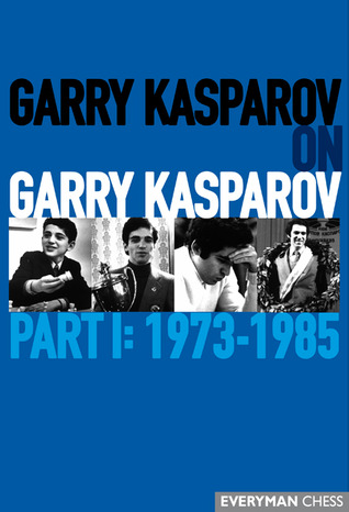 garry-kasparov-on-garry-kasparov-part-1-1973-1985