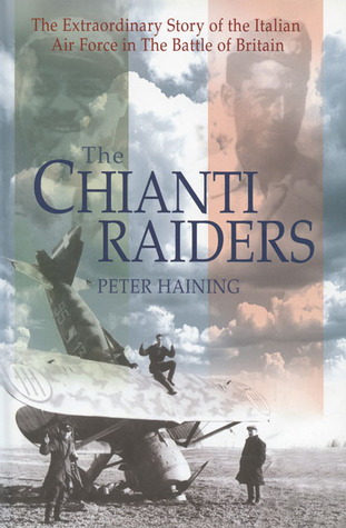 The Chianti Raiders: The Extraordinary Story of the Italian Air Force in the Battle of Britain