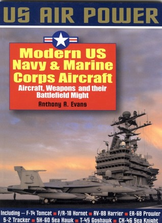 Modern US Navy & Marine Corps Aircraft: Aircraft,Weapons and their Battlefield Might