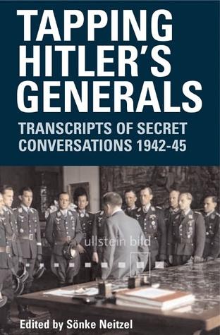 tapping-hitler-s-generals-transcripts-of-secret-conversations-1942-45