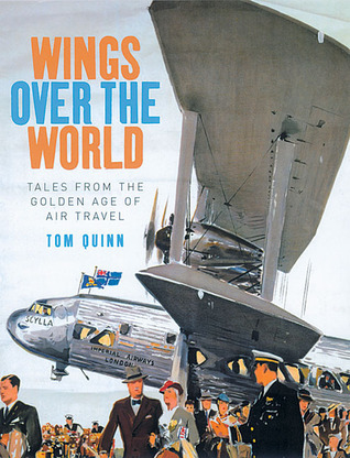 Wings Over the World: Tales from the Golden Age of Air Travel