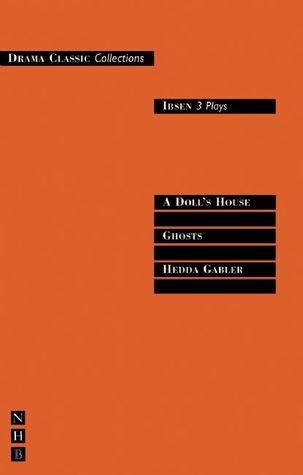 Three Plays: A Doll's House/Ghosts/Hedda Gabler