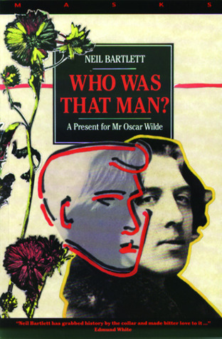 Who was that man?: a present for mr oscar wilde by Neil Bartlett