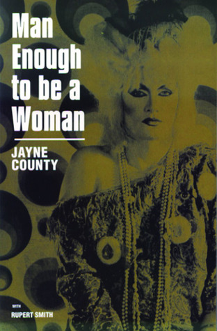 Man Enough To Be Woman: The Autobiography of Jayne County