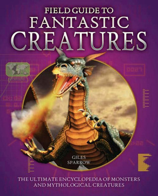 Field Guide to Fantastic Creatures by Giles Sparrow
