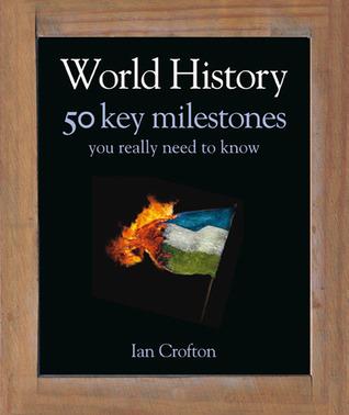 World History 50 Key Milestones You Really Need to Know by Ian Crofton