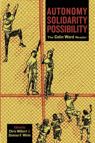 Autonomy, Solidarity, Possibility by Colin Ward