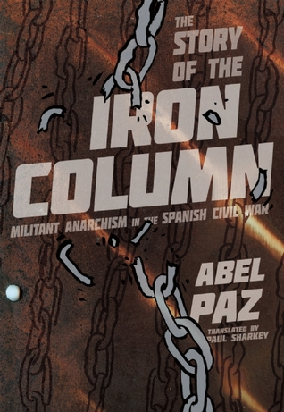 Story of the Iron Column: Militant Anarchism in the Spanish Civil War