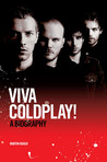 Coldplay: Viva Coldplay! - A Biography