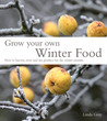 Grow Your Own Winter Food: How to Harvest, Store and Use Produce for the Winter Months