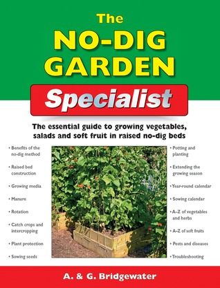 The No-Dig Garden Specialist: The Essential Guide to Growing Vegetables, Salads and Soft Fruit in Raised No-Dig Beds by Alan Bridgewater