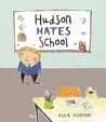 Hudson Hates School by Ella Hudson