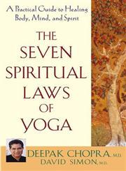 The Seven Spiritual Laws of Yoga A Practical Guide to Healing Body, Mind and Spirit