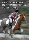 Practical Steps in Rehabilitating Your Horse