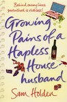 Growing Pains of a Hapless Househusband by Sam Holden