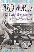 Mad World: Evelyn Waugh And The Secrets Of Brideshead por Paula Byrne