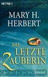 Die letzte Zauberin by Mary H. Herbert