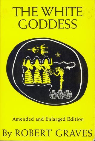 The White Goddess: A Historical Grammar of Poetic Myth