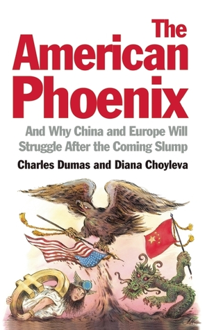 The American Phoenix: And why China and Europe will struggle after the coming slump