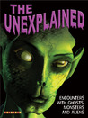 The Unexplained: Encounters with Ghosts, Monsters, and Aliens