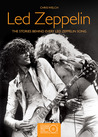 Led Zeppelin: The Stories Behind Every Led Zeppelin Song