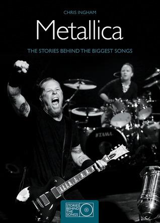 Metallica: The Stories Behind the Biggest Songs (Stories Behind Books)