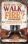 How Do You Walk on Fire?: And Other Puzzles: 101 Weird, Wonderful and Wacky Puzzles with Science