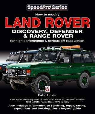 Land Rover Discovery, Defender & Range Rover: How to Modify for High Performance & Serious Off-road Action