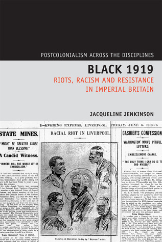 Black 1919: Riots, Racism and Resistance in Imperial Britain