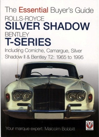 Rolls-Royce Silver Shadow Bentley T-Series: Including Corniche, Camargue, Silver Shadow II & Bentley T-2: 1965 to 1995