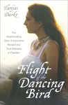 Flight of the Dancing Bird: The Heartbreaking Story of Innocence Abused and Trust Betrayed in Paradise
