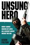 Unsung Hero: How I Saved Dozens of Lives as a Secret Agent Inside the IRA