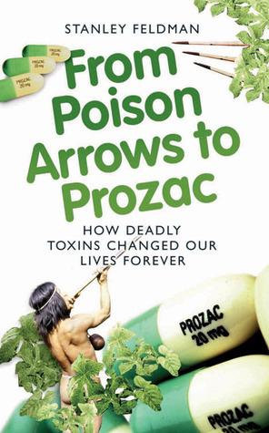 From Poison Arrows to Prozac by Stanley Feldman