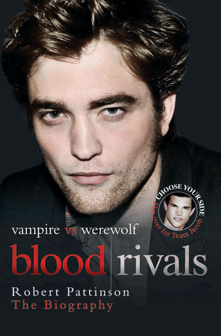 "Blood Rivals: The Biographies of ""Twilight"" Stars Robert Pattinson and Taylor Lautner"