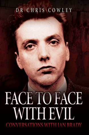 Face to Face with Evil: Conversations with Ian Brady