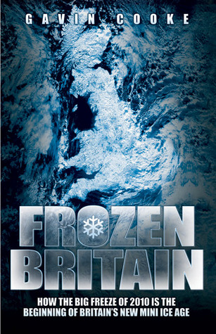 Frozen Britain: How the Big Freeze of 2010 is the Beginning of Britain's New Mini Ice Age