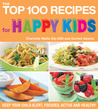 The Top 100 Recipes for Happy Kids: Keep Your Child Alert, Focused, Active and Healthy