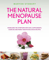 The Natural Menopause Plan: Overcome the Symptoms with Diet, Supplements, Exercise and More Than 90 Delicious Recipes