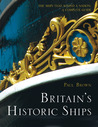 Britain's Historic Ships: The Ships that Shaped the Nation, a Complete Guide