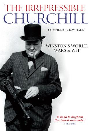 The Irrepressible Churchill: Winston's World, Wars & Wit