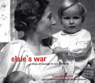 Elsie's War: A Story of Courage in Nazi Germany