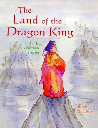 The Land of the Dragon King and Other Korean Stories by Gillian McClure