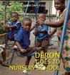 Deron Goes to Nursery School by Ifeoma Onyefulu